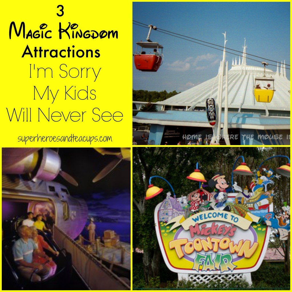 Magic Kingdom Attractions I'm Sorry My Kids Will Never See